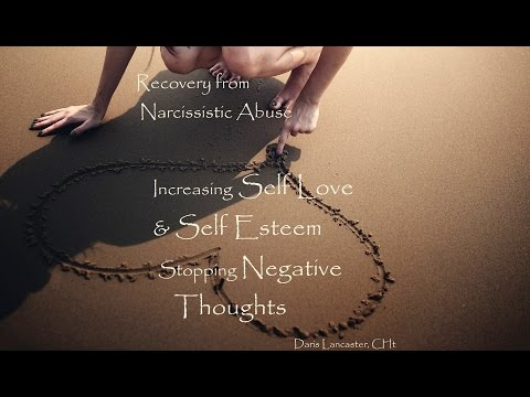 Narcissistic Abuse - Hypnosis for Healing Self Esteem, Stopping Negative Thoughts