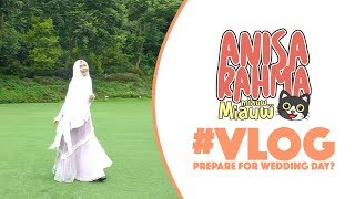 #VLOG 37 - PREPARE FOR WEDDING DAY? || Anisa Rahma