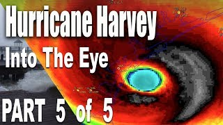 Hurricane Harvey - 140 mph winds in the Eye - Part 5 of 5