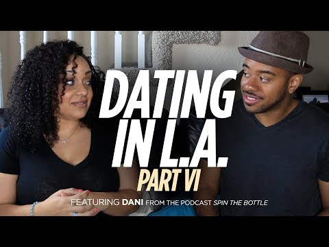 Dating In LA, Part 6 featuring Dani from Spin The Bottle