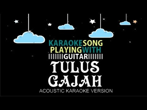TULUS - GAJAH (ACOUSTIC KARAOKE VERSION)