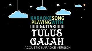 Video TULUS - GAJAH (ACOUSTIC KARAOKE VERSION) download MP3, 3GP, MP4, WEBM, AVI, FLV Juli 2018