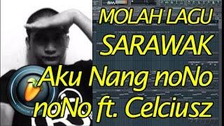 Gambar cover Molah Lagu Sarawak - Aku nang noNo - noNo ft Celciusz