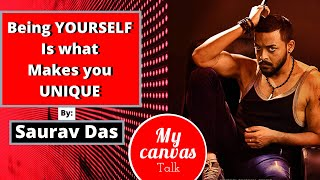 Being yourself is what makes you unique || Saurav Das || My Canvas Talk