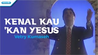 Download Lagu Kenal Kau Kan Yesus - Vetry Kumaseh (Video) mp3