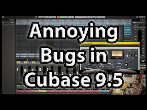 some annoying bugs in cubase 9.5