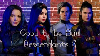 Good to be Bad Lyrics ~ Descendants 3 Cast