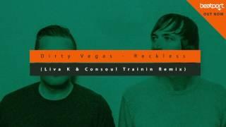 Dirty Vegas - Reckless (Liva K & Consoul Trainin Remix) [Cover Art]