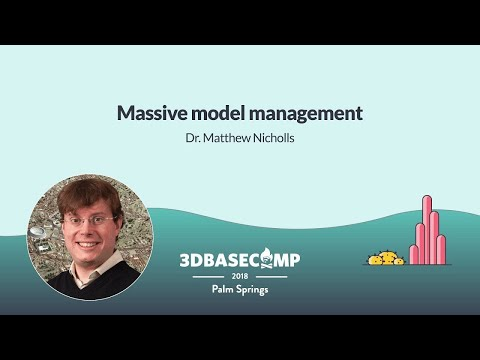Massive Model Management – Dr. Matthew Nicholls | 3D Basecamp 2018