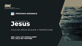 JESUS ACALMA A TEMPESTADE - Lucas 8:22-25   EBAC   Os Milagres de Jesus   Lic. Silvano Souza