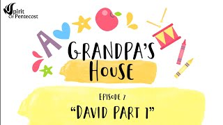 Grandpa's House- 'David Part 1'