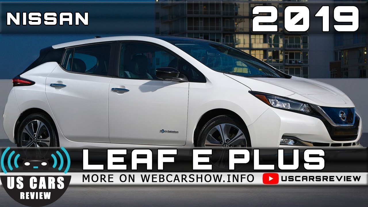 2019 nissan leaf e plus review release date specs prices