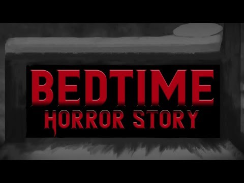 Bedtime Horror Story - Scary Stories & Creepypastas