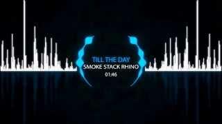 Smoke Stack Rhino - Till The Day