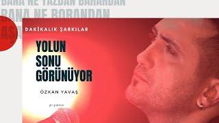 ÖZKAN YAVAŞ - YOLUN SONU GÖRÜNÜYOR ( Dakikalık Şarkılar )