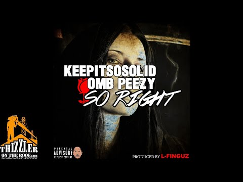 #KeepItSoSolid x OMB Peezy - So Right (Prod. L-Finguz) [Thizzler.com Exclusive]