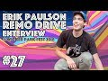 Erik Paulson (of Remo Drive) | Enterview 27