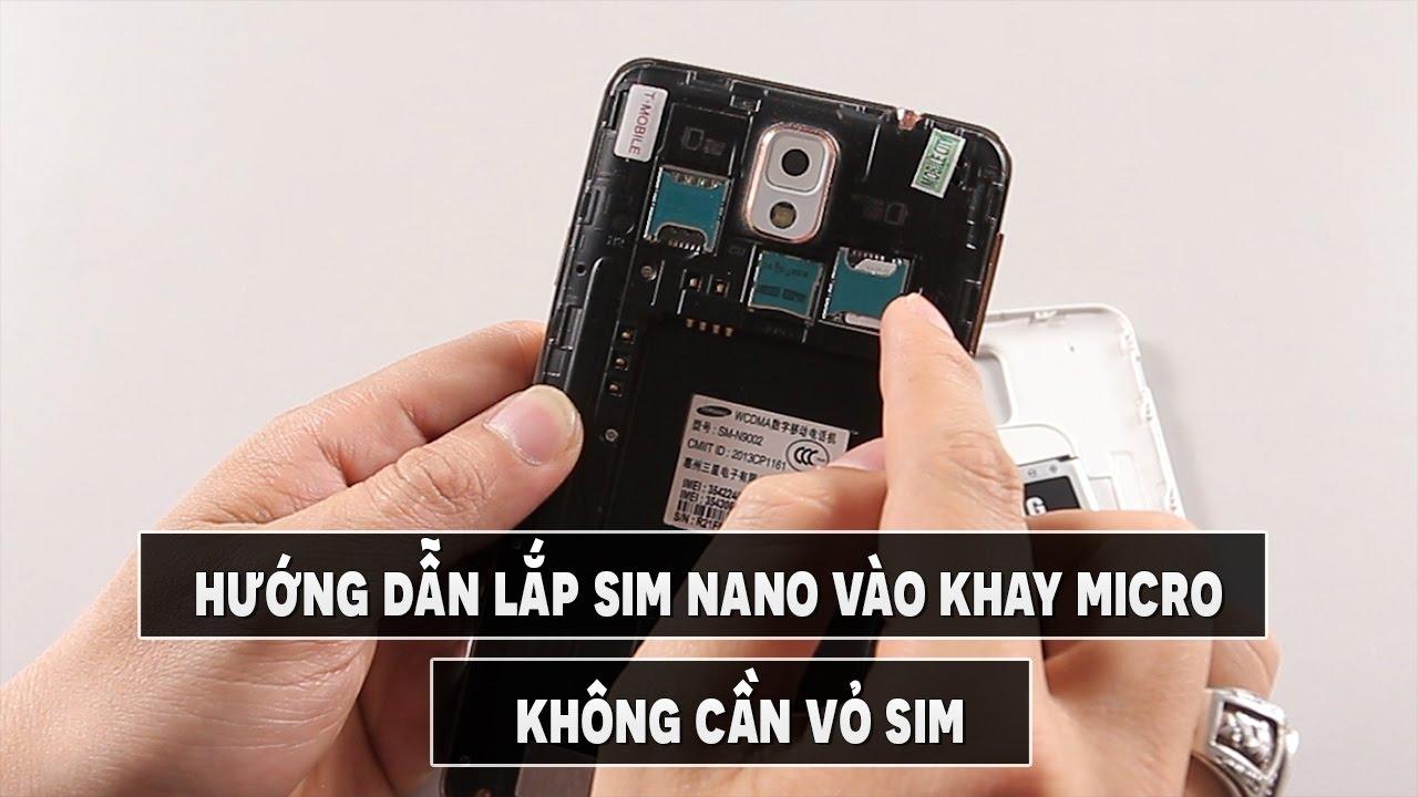 Hướng dẫn lắp sim nano vào khay sim micro không cần vỏ sim với điện thoại tháo được nắp lưng