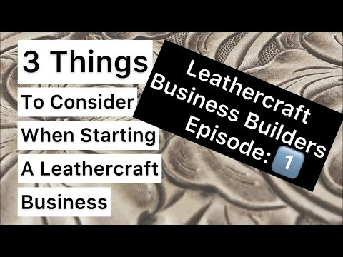 Leathercraft Business Builders-Episode:1 -3 Things to consider when starting a leathercraft business