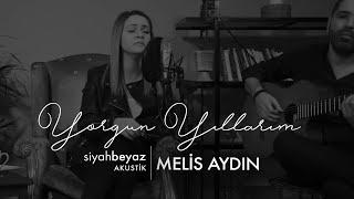 Melis Aydin - Yorgun Yillarim  SiyahBeyaz Akustik  Resimi