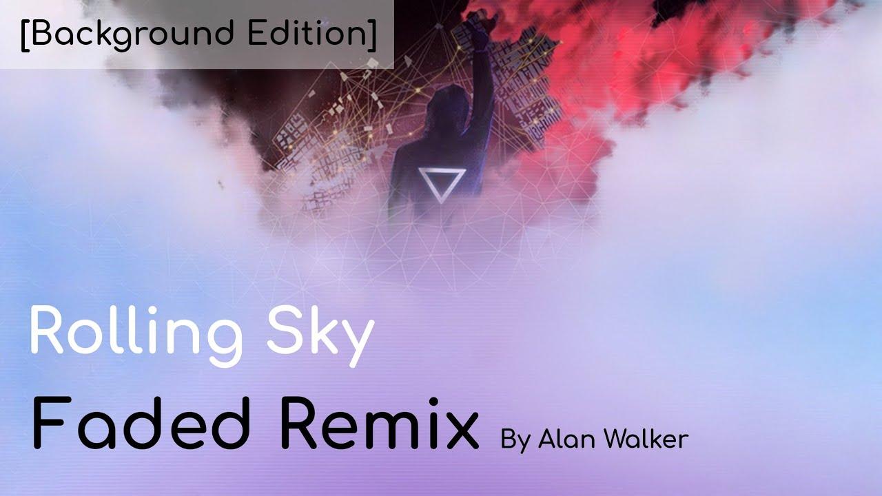 Rolling Sky Faded Remix By Alan Walker Soundtrack Wallpaper Version Link