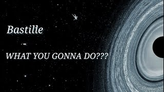 Bastille & Graham Coxon - WHAT YOU GONNA DO??? // lyrics