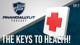 Financially Lit Ep. #07 -  the KEYS to Health!
