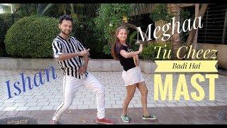 Cheez Badi Hai Mast Choreography by Ishan Mehta | Meghaa Chowdhary | Udit Narayan & Neha Kakkar