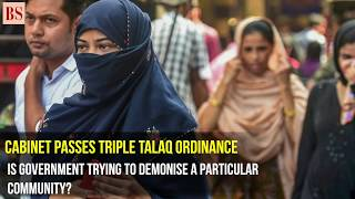 Cabinet passes triple talaq ordinance -  Is government trying to demonise a particular community?