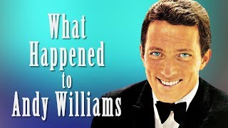 What Happened to ANDY WILLIAMS