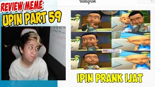 Review Meme Upin ipin part 59 , ipin Prank ijat !