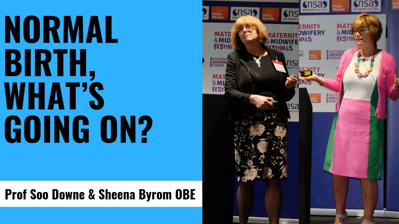 Normal Birth…What's going on? - Prof.Soo Downe & Sheena Byrom OBE