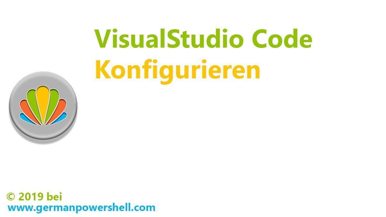 VisualStudio Code konfigurieren | PowerSHELL deutsch