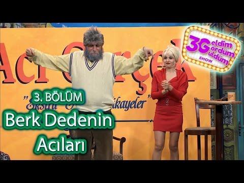 3G Show 3. Bölüm -  Berk Dedenin Acıları