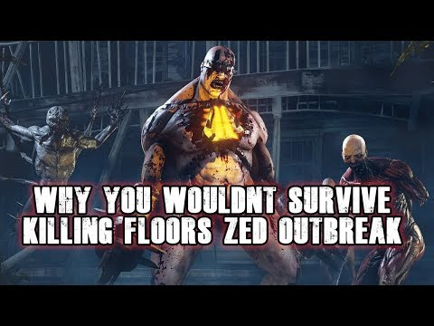Why You Wouldn't Survive Killing Floor's Zed Outbreak |