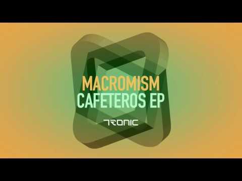 Macromism - Cafeteros (Original Mix) [Tronic]