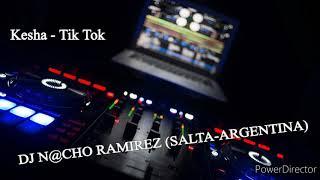 TIK TOK - KESHA - DJ N@CHO RAMIREZ (SALTA-ARGENTINA)