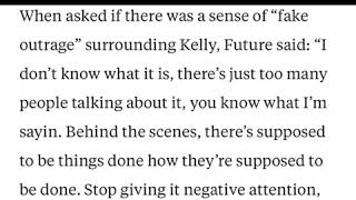Rapper Future says stop talking about R Kelly it will go away. He will not limit his creativity etc