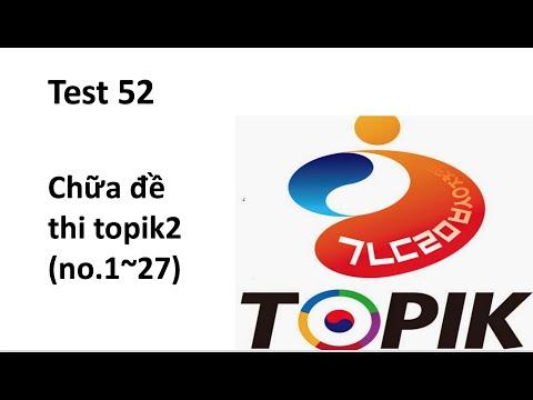 Chữa đề thi TOPIK2 phần đọc   kỳ thi 52 (no.1~27)