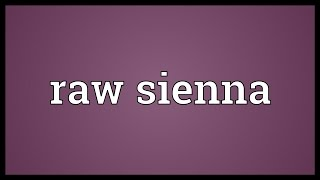 Raw sienna Meaning