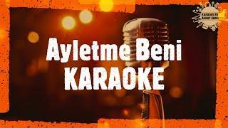 AYLETME BENİ - KARAOKE