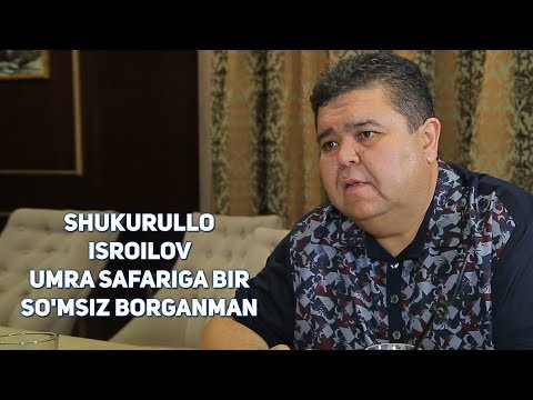 """Shukurullo Isroilov: """"Umra safariga bir so'msiz borganman!"""""""