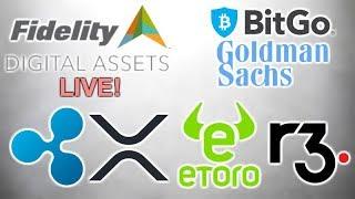 Fidelity Digital Assets LIVE! - eToro Ripple xRapid - SIX Stock Ex R3 Corda - BitGo Goldman Sachs