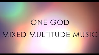 One God - Mixed Multitude Music Lyrics