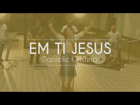 Danielle Cristina - Em Ti Jesus (Clipe Oficial)