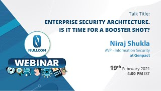 Enterprise Security Architecture. Is it time for a booster shot? by Niraj Shukla | Nullcon Webinar