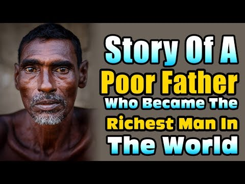 Story Of A Poor Father Who Became The Richest Man In The World