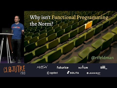 Why Isn't Functional Programming the Norm?  Richard Feldman