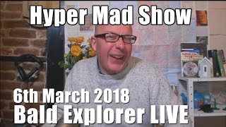 Bald Explorer  WAS LIVE 6th March   A Mad Show tonight.