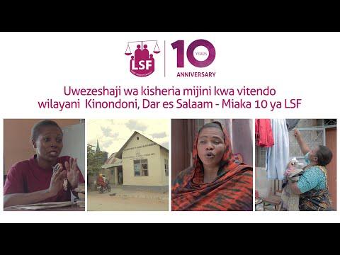 Uwezeshaji wa kisheria mijini kwa vitendo wilayani  Kinondoni, Dar es Salaam - Miaka 10 ya LSF
